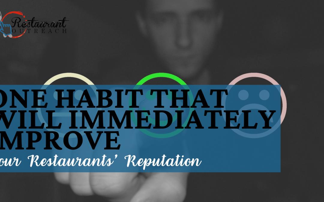 One Habit That Will Immediately Improve Your Restaurants' Reputation