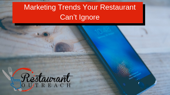 Marketing Trends Your Restaurant Can't Ignore