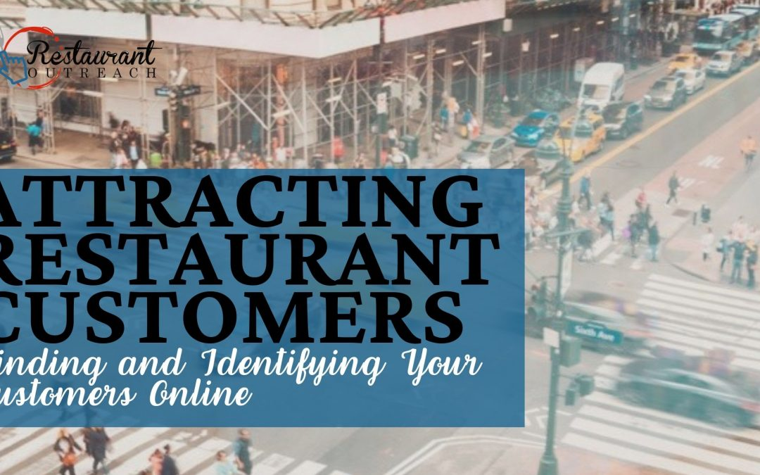 Attracting Restaurant Customers: Finding and Identifying Your Customers Online
